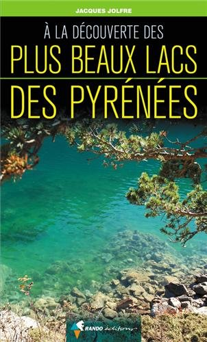A la découverte des plus beaux lacs des Pyrénées