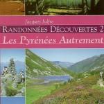 Randonnées découvertes 2, les Pyrénées autrement